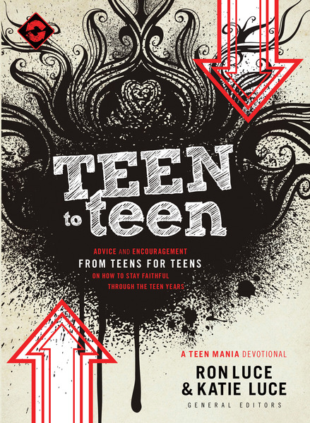 Teen to Teen Advice and Encouragement from Teens for Teens on How to Stay Faithful Through the Teen Years