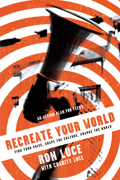 Re-Create Your World Find Your Voice, Shape the Culture, Change the World