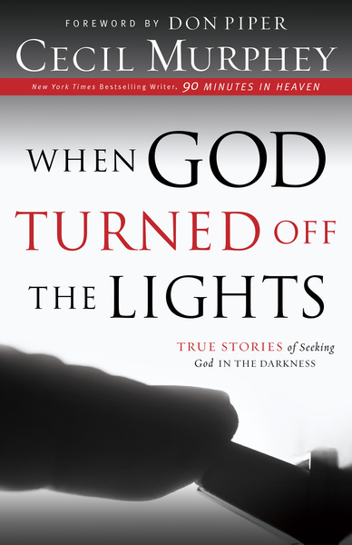 When God Turned Off the Lights True Stories of Seeking God in the Darkness