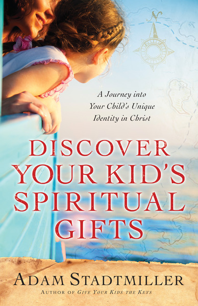 Discover Your Kid's Spiritual Gifts A Journey Into Your Child's Unique Identity in Christ