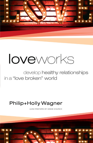 Love Works Develop Healthy Relationships in a Love Broken World
