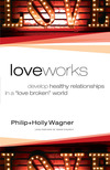 "Love Works: Develop Healthy Relationships in a ""Love Broken"" World"