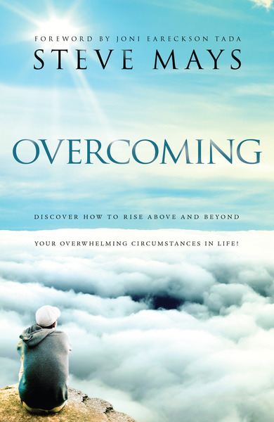 Overcoming Discover How to Rise Above and Beyond Your Overwhelming Circumstances in Life