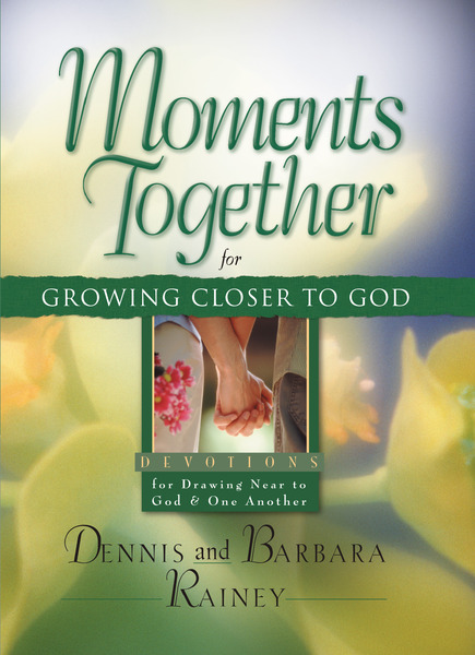 Moments Together for Growing Closer to God by Barbara Rainey and Dennis Rainey for the Olive