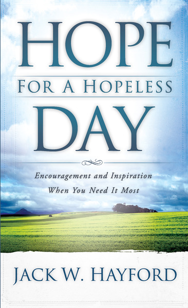 Hope for a Hopeless Day Encouragement and Inspiration When You Need it Most