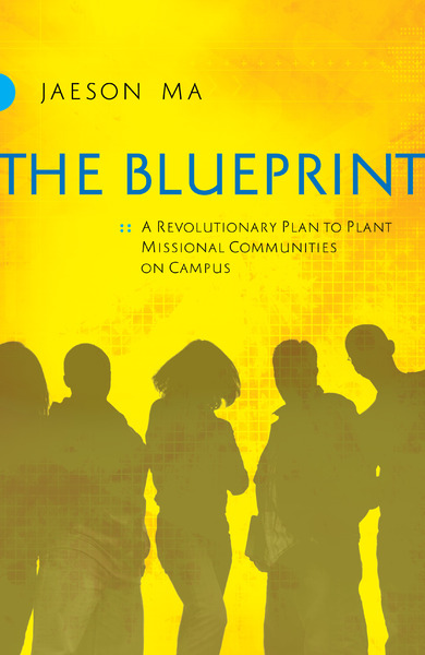 The Blueprint A Revolutionary Plan to Plant Missional Communities on Campus