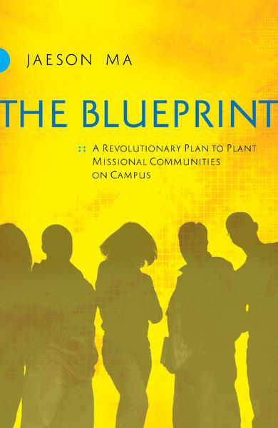 The blueprint a revolutionary plan to plant missional communities on the blueprint a revolutionary plan to plant missional communities on campus malvernweather Choice Image