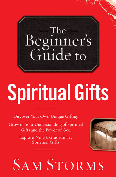The beginners guide to spiritual gifts by sam storms for the the beginners guide to spiritual gifts negle Images