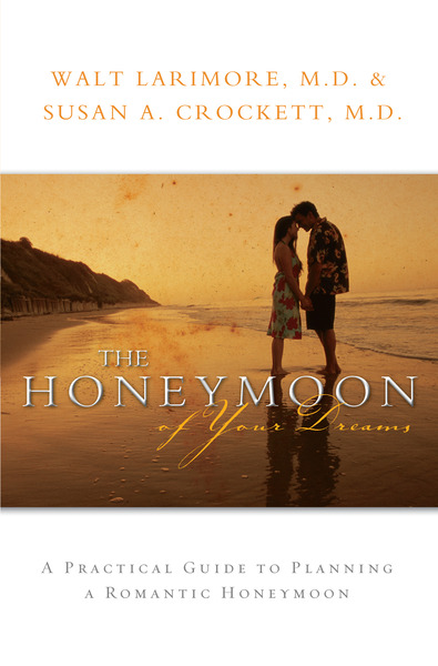 The Honeymoon of Your Dreams How to Plan a Beautiful Life Together