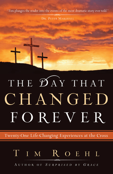 The Day That Changed Forever Twenty-One Life-Changing Experiences at the Cross