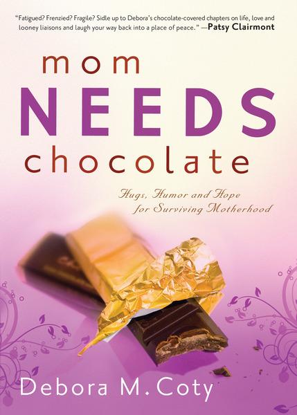 Mom Needs Chocolate Hugs, Humor and Hope for Surviving Motherhood