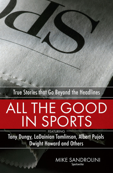 All the Good in Sports True Stories That Go Beyond the Headlines