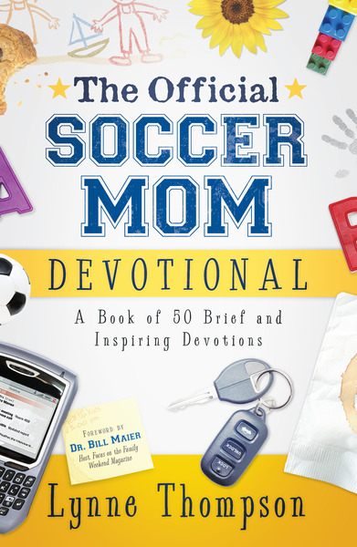 The Official Soccer Mom Devotional A Book of 50 Brief and Inspiring Devotions