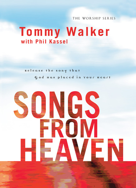 Songs from Heaven (The Worship Series): Release the Song That God Has Placed in Your Heart