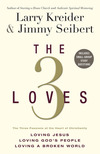 The 3 Loves: The 3 Passions at the Heart of Christianity
