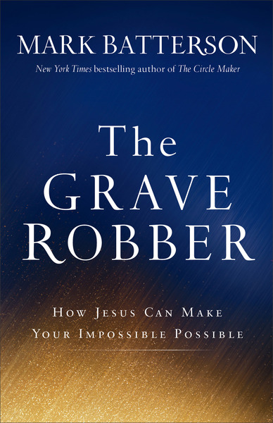 The Grave Robber How Jesus Can Make Your Impossible Possible