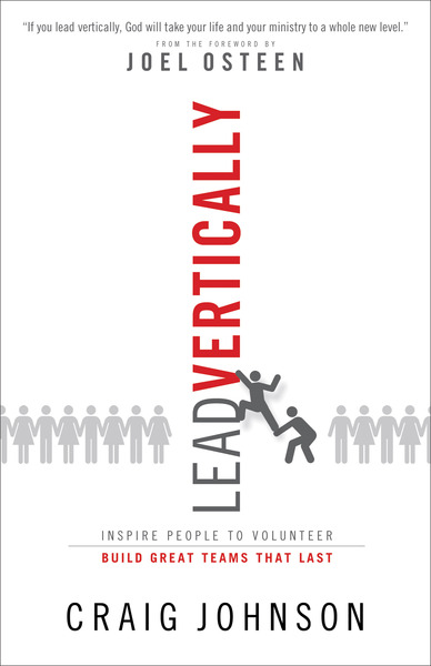 Lead Vertically Inspire People to Volunteer and Build Great Teams that Last