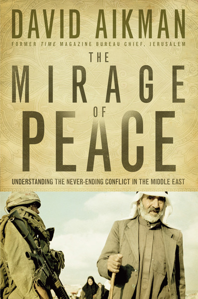 The Mirage of Peace Understand The Never-Ending Conflict in the Middle East