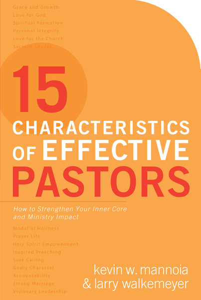 15 Characteristics of Effective Pastors How to Strengthen Your Inner Core and Ministry Impact