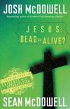 Jesus: Dead or Alive?: Evidence for the Resurrection