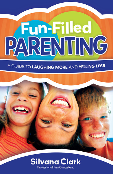 Fun-Filled Parenting A Guide to Laughing More and Yelling Less