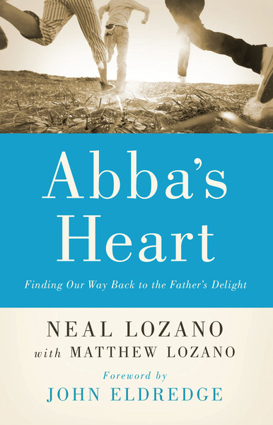 Abba's Heart Finding Our Way Back to the Father's Delight