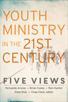 Youth Ministry in the 21st Century (Youth, Family, and Culture): Five Views