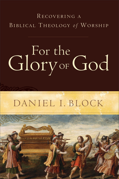 For the Glory of God Recovering a Biblical Theology of Worship
