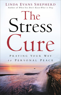 The Stress Cure Praying Your Way to Personal Peace