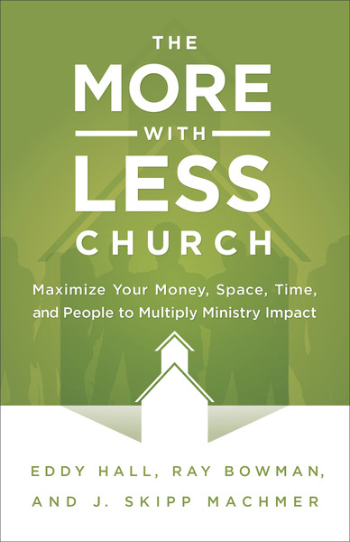 The More-with-Less Church: Maximize Your Money, Space, Time, and People to Multiply Ministry Impact