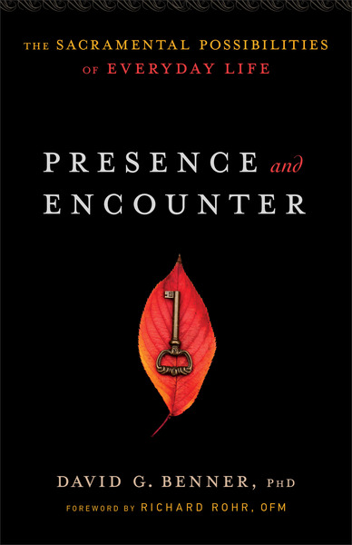 Presence and Encounter The Sacramental Possibilities of Everyday Life