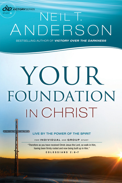 Your Foundation in Christ (Victory Series Book #3) Live By the Power of the Spirit