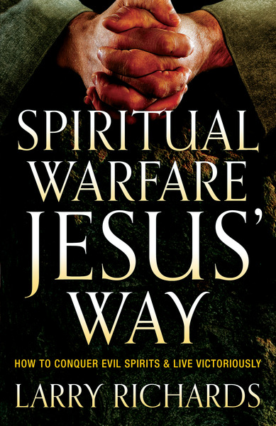 Spiritual Warfare Jesus' Way How to Conquer Evil Spirits and Live Victoriously