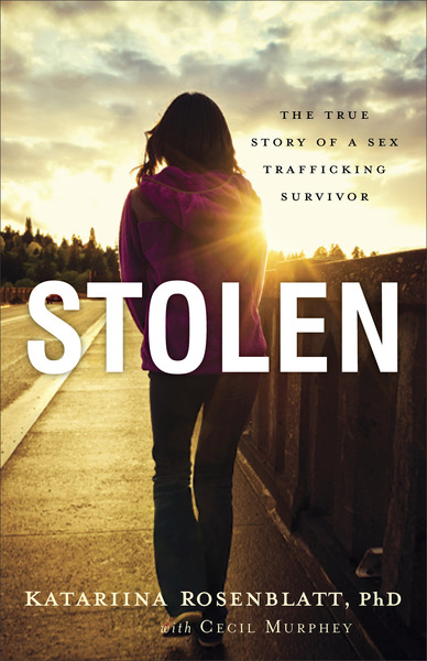 Stolen The True Story of a Sex Trafficking Survivor