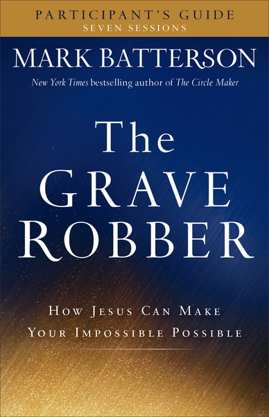 The Grave Robber Participant's Guide How Jesus Can Make Your Impossible Possible