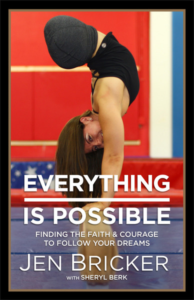 Everything Is Possible Finding the Faith and Courage to Follow Your Dreams