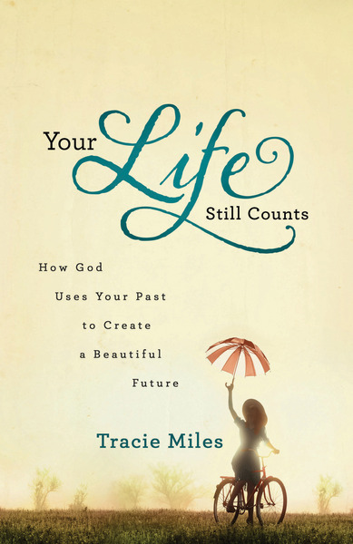 Your Life Still Counts How God Uses Your Past to Create a Beautiful Future