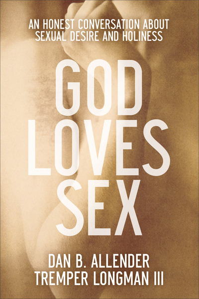 God Loves Sex: An Honest Conversation about Sexual Desire and Holiness