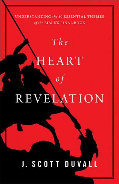 The Heart of Revelation Understanding the 10 Essential Themes of the Bible's Final Book