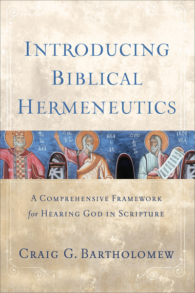 Introducing Biblical Hermeneutics A Comprehensive Framework for Hearing God in Scripture