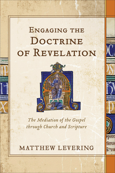 Engaging the Doctrine of Revelation The Mediation of the Gospel through Church and Scripture