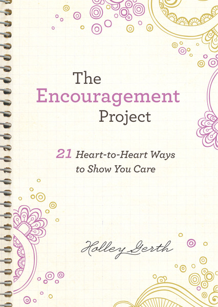 The Encouragement Project (Ebook Shorts) 21 Heart-to-Heart Ways to Show You Care