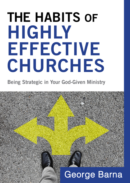 The Habits of Highly Effective Churches Being Strategic in Your God-Given Ministry