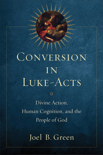 Conversion in Luke-Acts: Divine Action, Human Cognition, and the People of God