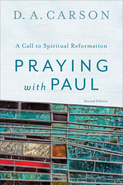 Praying with Paul A Call to Spiritual Reformation