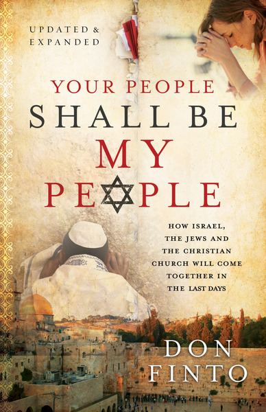Your People Shall Be My People How Israel, the Jews and the Christian Church Will Come Together in the Last Days