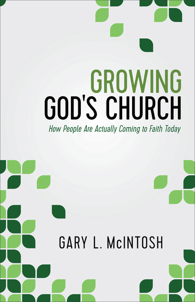 Growing God's Church How People Are Actually Coming to Faith Today