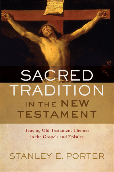 Sacred Tradition in the New Testament Tracing Old Testament Themes in the Gospels and Epistles