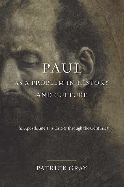 Paul as a Problem in History and Culture The Apostle and His Critics through the Centuries