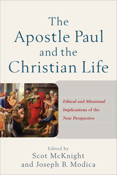 The Apostle Paul and the Christian Life: Ethical and Missional Implications of the New Perspective